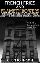 French Fries and Flamethrowers: Nine More Disturbing Short Stories about the Darker Side of Human Nature. Vol. 3 ebook by Glen Johnson
