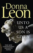 Unto Us a Son Is Given ebook by Donna Leon