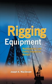 Rigging Equipment: Maintenance and Safety Inspection Manual ebook by Joseph MacDonald