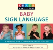 Knack Baby Sign Language - A Step-by-Step Guide to Communicating with Your Little One ebook by Johnston Bell Grindstaff,Suzie Chafin