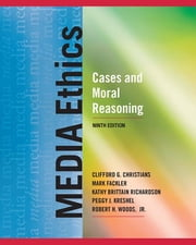 Media Ethics - Cases and Moral Reasoning ebook by Clifford G. Christians,Mark Fackler,Kathy Richardson,Peggy Kreshel,Robert H. Woods