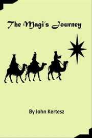 The Magi's Journey ebook by John Kertesz