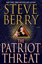 The Patriot Threat - A Novel ebook by Steve Berry