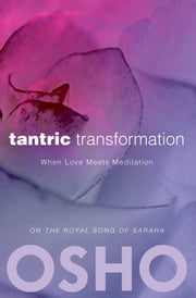 Tantric Transformation - When Love Meets Meditation ebook by Osho,Osho International Foundation