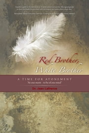 RED BROTHER, WHITE BROTHER - A TIME FOR ATONEMENT ebook by Dr. Jean LaFrance