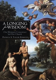 A Longing for Wisdom - One Woman's Conscience and Her Church ebook by Patricia S. Taylor Edmisten