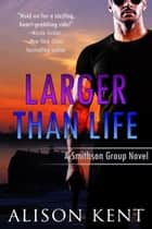 Larger Than Life ebook by Alison Kent