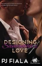 Designing Samantha's Love ebook by PJ Fiala