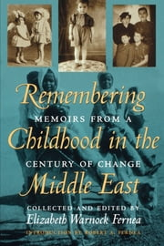Remembering Childhood in the Middle East - Memoirs from a Century of Change ebook by Elizabeth Warnock Fernea,Robert A.  Fernea