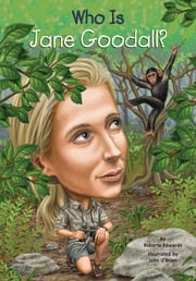 Who Is Jane Goodall? ebook by Roberta Edwards,John O'Brien,Nancy Harrison