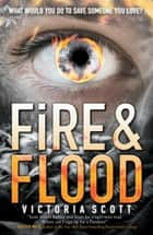 Fire & Flood ebook by Victoria Scott