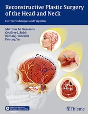 Reconstructive Plastic Surgery of the Head and Neck - Current Techniques and Flap Atlas ebook by Matthew M. Hanasono,Geoffrey L. Robb,Roman J. Skoracki