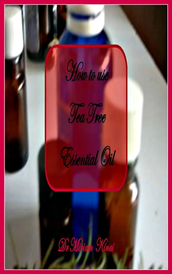 How to Use Tea Tree Essential Oil ebook by Miriam Kinai