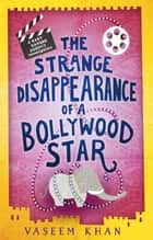 The Strange Disappearance of a Bollywood Star - Baby Ganesh Agency Book 3 ebook by
