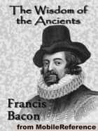 The Wisdom Of The Ancients: (A Series Of Mythological Fables) (Mobi Classics) ekitaplar by Francis Bacon