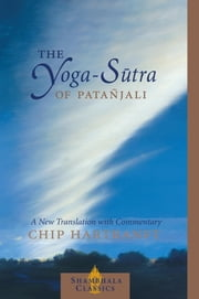 The Yoga-Sutra of Patanjali - A New Translation with Commentary ebook by Chip Hartranft