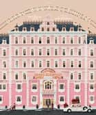 The Wes Anderson Collection: The Grand Budapest Hotel ebook by Matt Zoller Seitz, Anne Washburn, Wes Anderson