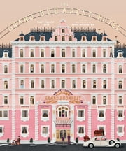 The Wes Anderson Collection: The Grand Budapest Hotel ebook by Matt Zoller Seitz,Anne Washburn,Max Dalton
