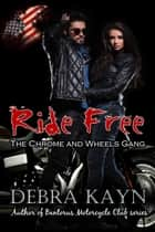 Ride Free (The Chromes and Wheels Gang) ebook by Debra Kayn