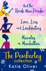 Christmas At Pemberley: And the Bride Wore Prada (Marrying Mr Darcy) / Love, Lies and Louboutins (Marrying Mr Darcy) / Manolos in Manhattan (Marrying Mr Darcy) ebook by Katie Oliver
