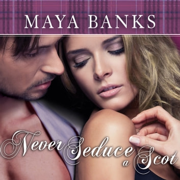 Never Seduce a Scot audiobook by Maya Banks