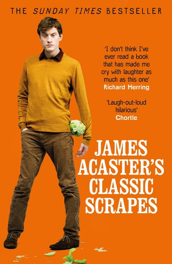 James Acaster's Classic Scrapes - The Hilarious Sunday Times Bestseller ebook by James Acaster