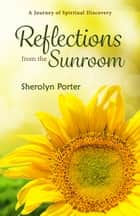 Reflections from the Sunroom ebook by Sherolyn Porter