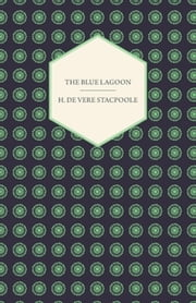 The Blue Lagoon ebook by H. Vere Stacpoole,