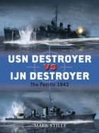 USN Destroyer vs IJN Destroyer ebook by Mark Stille,Mr Ian Palmer,Giuseppe Rava