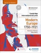 Access to History for Cambridge International AS Level: Modern Europe 1750-1921 ebook by Nicholas Fellows, Mike Wells