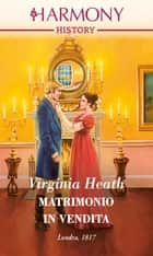 Matrimonio in vendita - Harmony History eBook by Virginia Heath