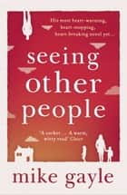 Seeing Other People ebook by Mike Gayle