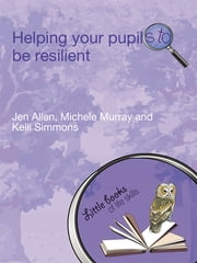 Helping Your Pupils to be Resilient ebook by Jen Allen,Michele Murray,Kelli Simmons