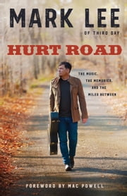 Hurt Road - The Music, the Memories, and the Miles Between ebook by Mark Lee, Mac Powell
