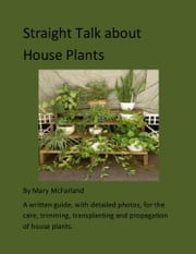 Straight Talk about House Plants ebook by Mary McFarland