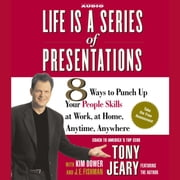 Life Is a Series of Presentations - 8 Ways to Punch Up Your People Skills at Work, at Home, Anytime, Anywhere audiobook by Tony Jeary, J.E. Fishman