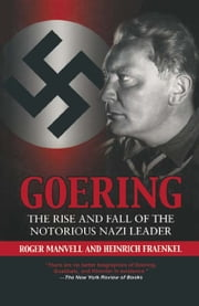 Goering - The Rise and Fall of the Notorious Nazi Leader ebook by Heinrick Fraenkel,Roger Manvell