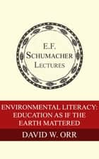 Environmental Literacy: Education as if the Earth Mattered eBook por David W. Orr,Hildegarde Hannum