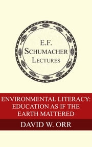 Environmental Literacy: Education as if the Earth Mattered ebook by David W. Orr,Hildegarde Hannum