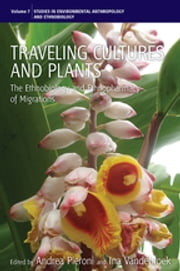 Traveling Cultures and Plants - The Ethnobiology and Ethnopharmacy of Human Migrations ebook by Andrea Pieroni, Ina Vandebroek