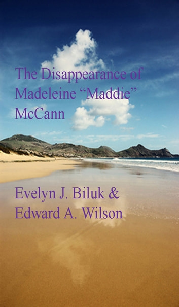 The Disappearance of Madeleine Maddie McCann ebook by Dr. Evelyn J Biluk