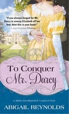 To Conquer Mr. Darcy ebook by