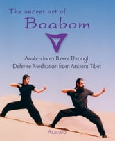 The Secret Art of Boabom - Awaken Inner Power Through Defense-Meditation from Ancient TibetMeditation from Ancient Tibet ebook by Joice Buccarey,Benjamin Kelley,Asanaro