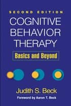 Cognitive Behavior Therapy, Second Edition ebook by Judith S. Beck, PhD,Aaron T. Beck, MD