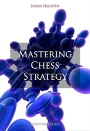 Mastering Chess Strategy ebook by Johan Hellsten