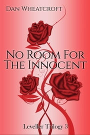 No Room For The Innocent - LEVELLER TRILOGY, #3 ebook by Dan Wheatcroft