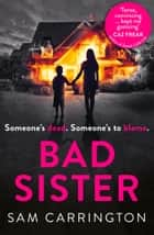 Bad Sister: 'Tense, convincing… kept me guessing' Caz Frear, bestselling author of Sweet Little Lies ebook by Sam Carrington