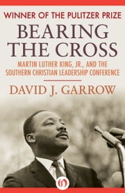 Bearing the Cross - Martin Luther King, Jr., and the Southern Christian Leadership Conference ebook by David J. Garrow