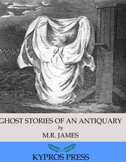 Ghost Stories of an Antiquary ebook by M.R. James