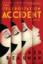 The Teleportation Accident ebook by Ned Beauman
